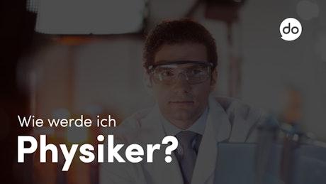 Wie werde ich Physiker?